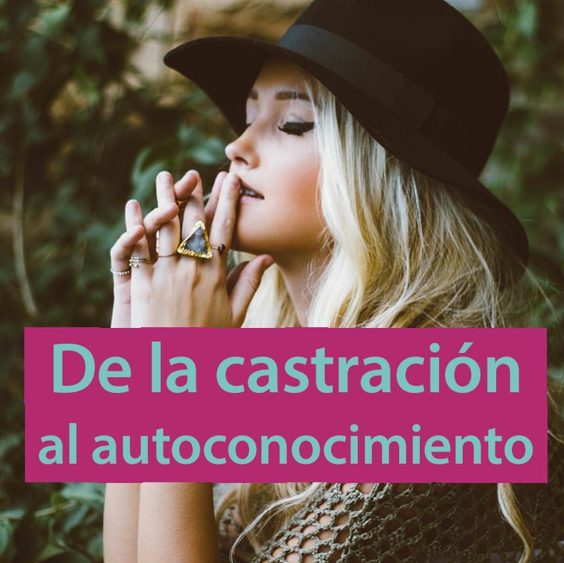 DE LA CASTRACIÓN AL AUTOCONOCIMIENTO