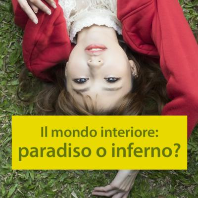 Il mondo interiore: paradiso o inferno?
